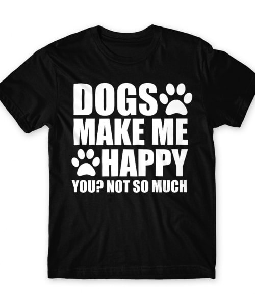 A kutyák boldoggá tesznek Póló - Ha Dog rajongó ezeket a pólókat tuti imádni fogod!