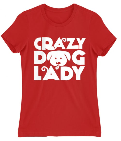 Őrül kutyás nő Póló - Ha Dog rajongó ezeket a pólókat tuti imádni fogod!