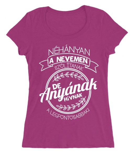 A Legfontosabbak Anyának Hívnak Póló - Ha Family rajongó ezeket a pólókat tuti imádni fogod!