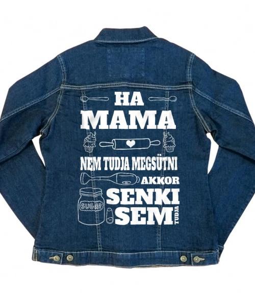 Ha Mama Nem Tudja Megsütni Póló - Ha Family rajongó ezeket a pólókat tuti imádni fogod!