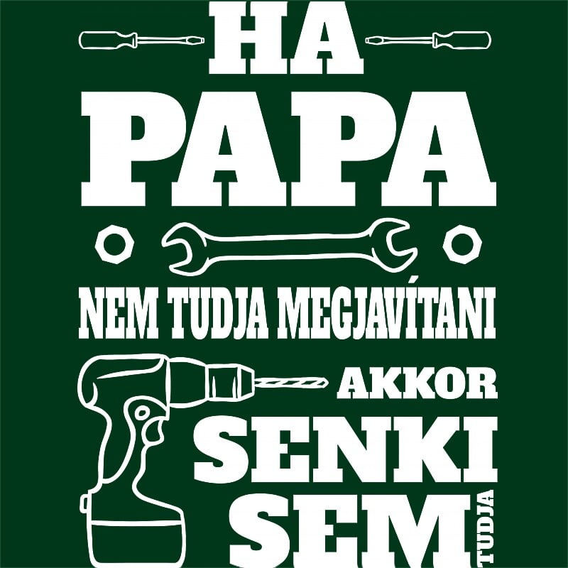 Ha Papa Nem Tudja Megjavítani Póló - Ha Family rajongó ezeket a pólókat tuti imádni fogod!