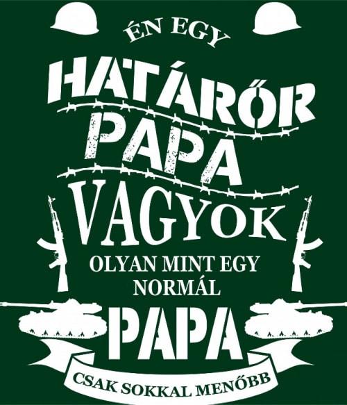 Határőr Papa Póló - Ha Family rajongó ezeket a pólókat tuti imádni fogod!