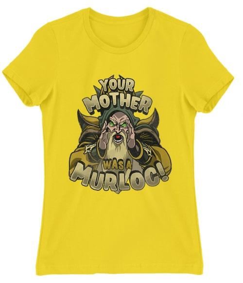 Your Mother Was A Murloc Póló - Ha Gamer rajongó ezeket a pólókat tuti imádni fogod!