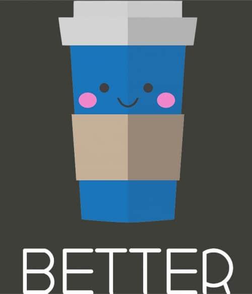 Better coffee Póló - Ha Couple rajongó ezeket a pólókat tuti imádni fogod!