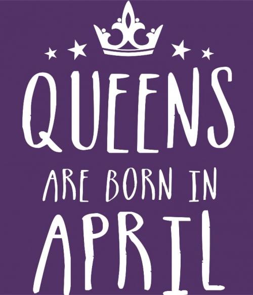 Queens are born in April Póló - Ha Birthday rajongó ezeket a pólókat tuti imádni fogod!