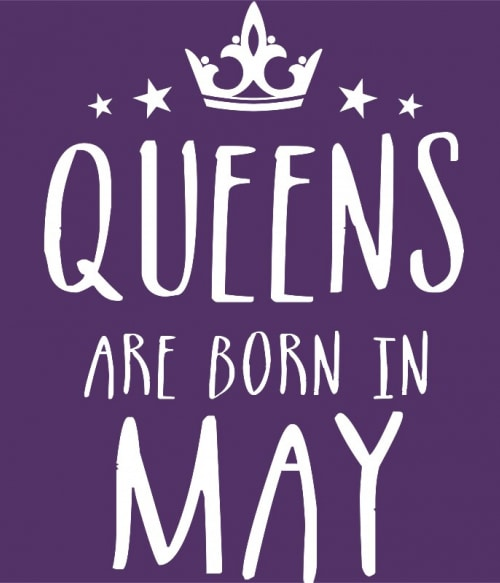 Queens are born in May Póló - Ha Birthday rajongó ezeket a pólókat tuti imádni fogod!