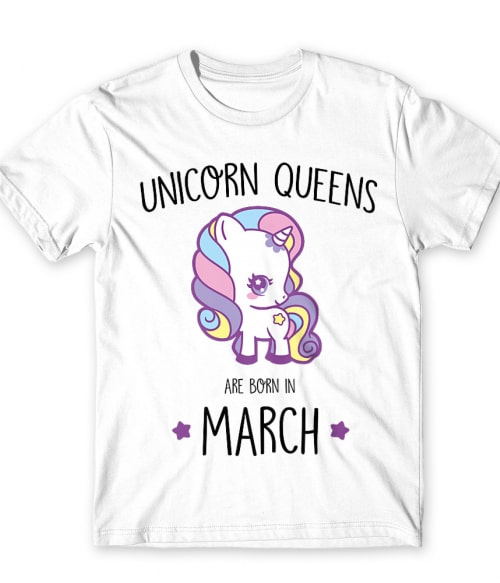 Unicorn queens are born in March Póló - Ha Birthday rajongó ezeket a pólókat tuti imádni fogod!