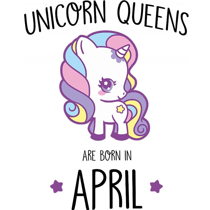 Unicorn queens are born in April Póló - Ha Birthday rajongó ezeket a pólókat tuti imádni fogod!