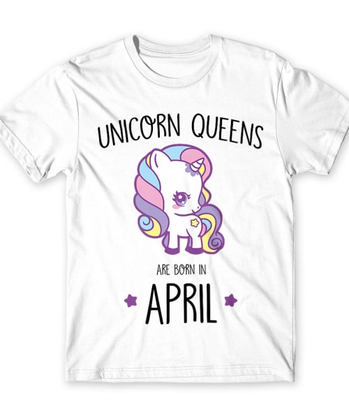 Unicorn queens are born in April Póló - Ha Birthday rajongó ezeket a pólókat tuti imádni fogod!