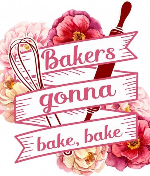 Bakers gonna bake Póló - Ha Hobby rajongó ezeket a pólókat tuti imádni fogod!