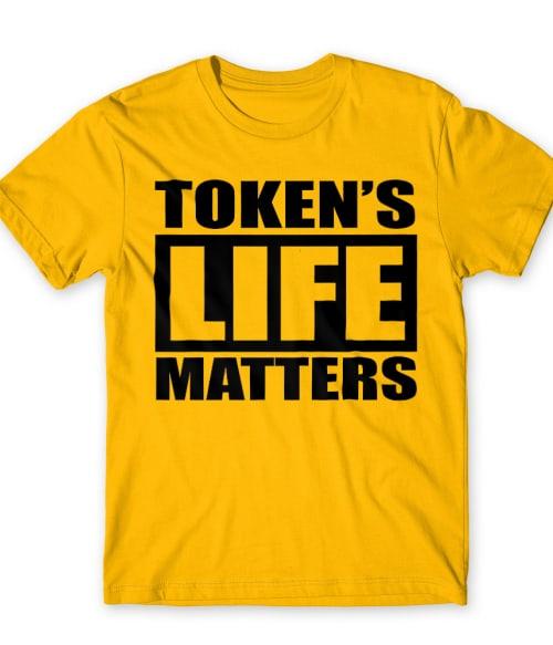 Token's life matters Póló - Ha South Park rajongó ezeket a pólókat tuti imádni fogod!