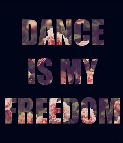 Dance is my freedom Póló - Ha Hobby rajongó ezeket a pólókat tuti imádni fogod!