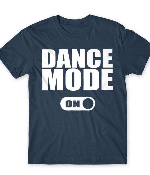 Dance mode on Póló - Ha Hobby rajongó ezeket a pólókat tuti imádni fogod!