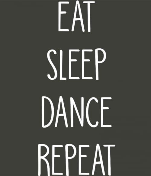 Eat sleep dance repeat Póló - Ha Hobby rajongó ezeket a pólókat tuti imádni fogod!