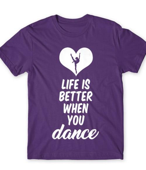 Life is better when you dance Póló - Ha Hobby rajongó ezeket a pólókat tuti imádni fogod!