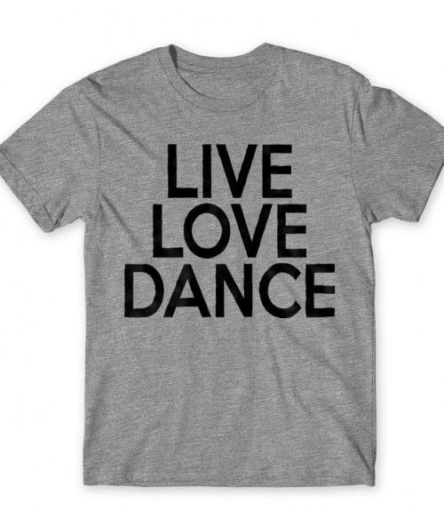 Live love dance Póló - Ha Hobby rajongó ezeket a pólókat tuti imádni fogod!