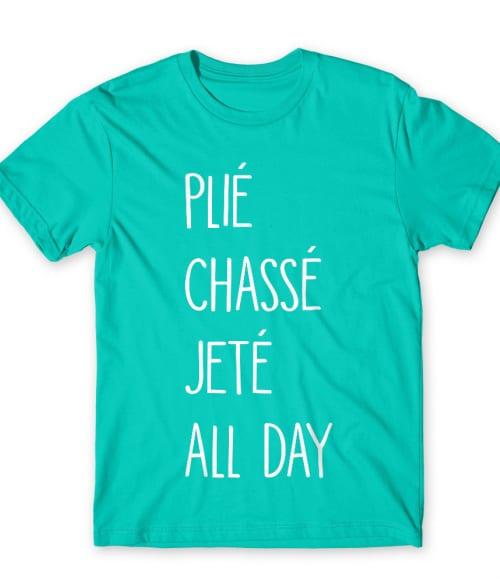 Plié chassé jeté all day Póló - Ha Hobby rajongó ezeket a pólókat tuti imádni fogod!
