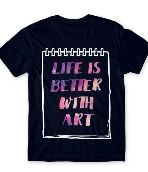 Life is better with art Póló - Ha Hobby rajongó ezeket a pólókat tuti imádni fogod!