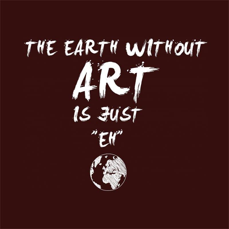 The earth without art is just eh Póló - Ha Hobby rajongó ezeket a pólókat tuti imádni fogod!