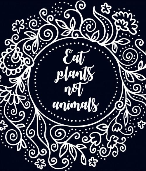 Eat plants not animals Póló - Ha Vegetarian rajongó ezeket a pólókat tuti imádni fogod!