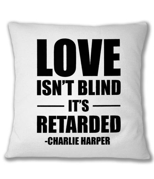 Love isn't blind it's retarded Póló - Ha Two and a Half Men rajongó ezeket a pólókat tuti imádni fogod!