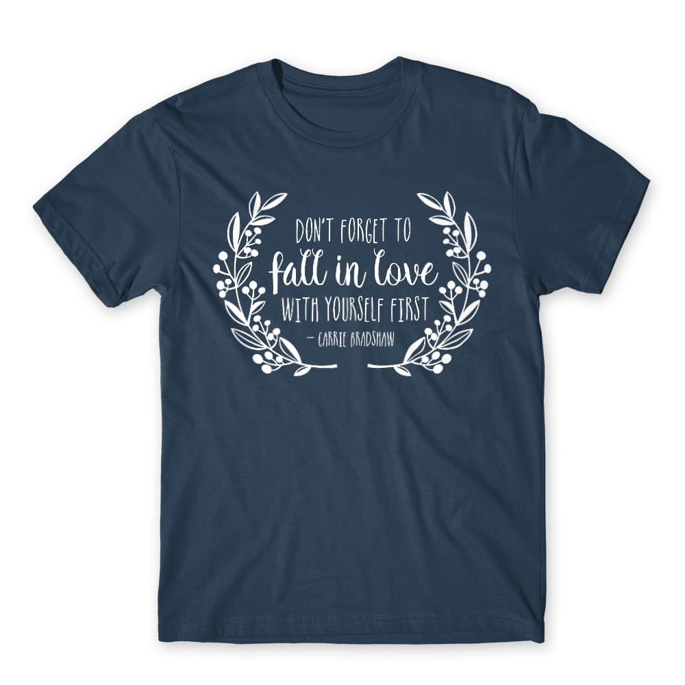 Don't forget to fall in love with yourself first Póló - Ha Sex and the City rajongó ezeket a pólókat tuti imádni fogod!