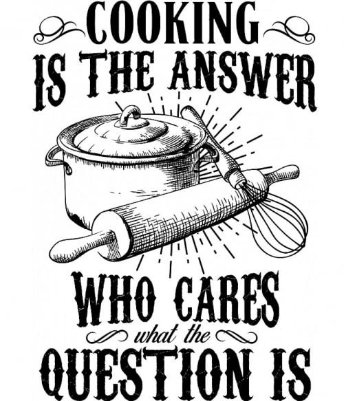 Cooking is the answer Póló - Ha Hobby rajongó ezeket a pólókat tuti imádni fogod!