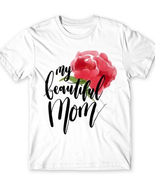 My beautiful mom Póló - Ha Family rajongó ezeket a pólókat tuti imádni fogod!