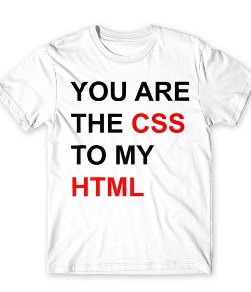 You are the CCS to my HTML Póló - Ha Programming rajongó ezeket a pólókat tuti imádni fogod!