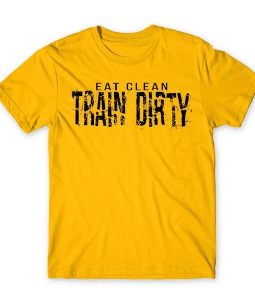 Eat clean Train Dirty Póló - Ha Workout rajongó ezeket a pólókat tuti imádni fogod!