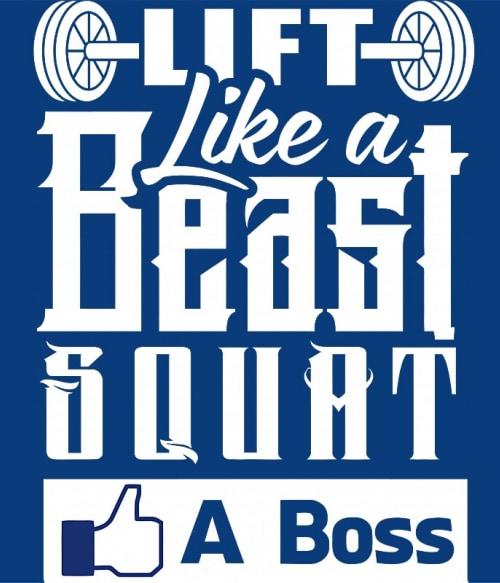 Lift like a Beast squat like a Boss Póló - Ha Workout rajongó ezeket a pólókat tuti imádni fogod!
