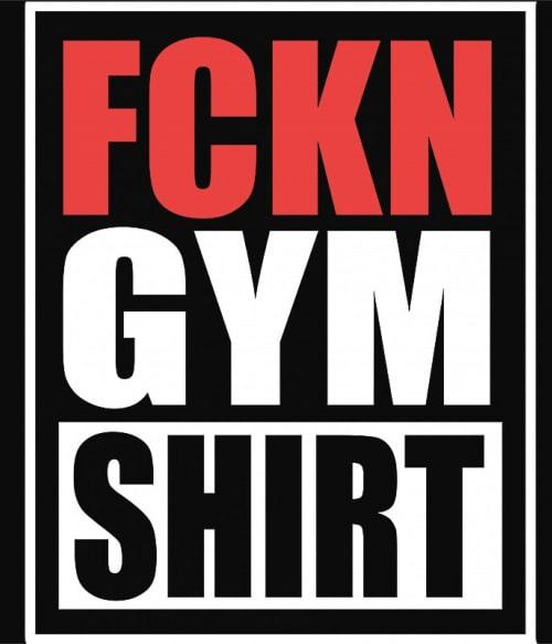 Fckn gym shirt Póló - Ha Workout rajongó ezeket a pólókat tuti imádni fogod!