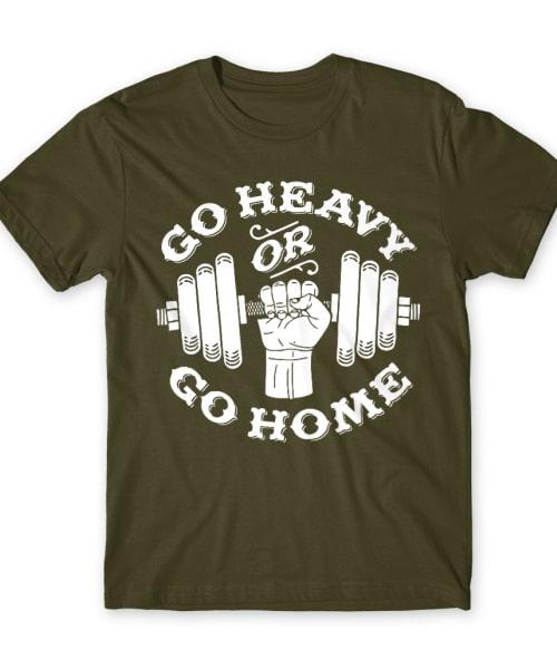 Go heavy or go home Póló - Ha Workout rajongó ezeket a pólókat tuti imádni fogod!