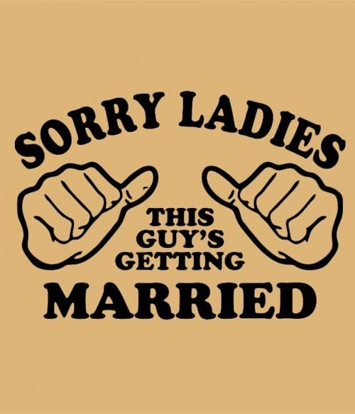 Sorry Ladies Póló - Ha Bachelor Party rajongó ezeket a pólókat tuti imádni fogod!