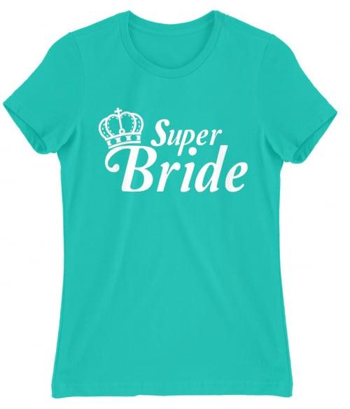 Super Bride Póló - Ha Bachelorette Party rajongó ezeket a pólókat tuti imádni fogod!