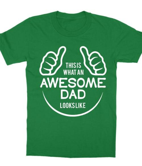 This is what an awesome dad looks like Póló - Ha Family rajongó ezeket a pólókat tuti imádni fogod!