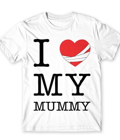 I Love my Mummy Póló - Ha The Mummy rajongó ezeket a pólókat tuti imádni fogod!