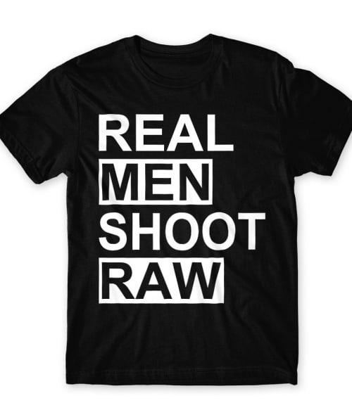 Real man shoot raw Póló - Ha Photography rajongó ezeket a pólókat tuti imádni fogod!