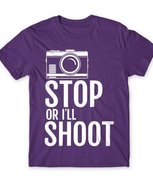 Stop or I'll shoot Póló - Ha Photography rajongó ezeket a pólókat tuti imádni fogod!