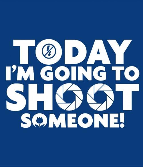 Today I going to shoot someone Póló - Ha Photography rajongó ezeket a pólókat tuti imádni fogod!