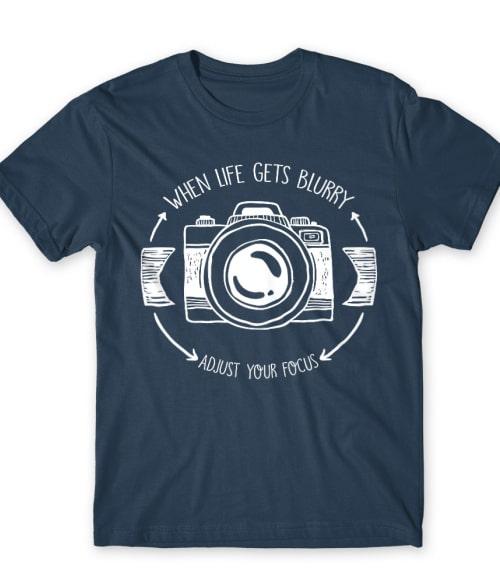 When life gets blurry Póló - Ha Photography rajongó ezeket a pólókat tuti imádni fogod!