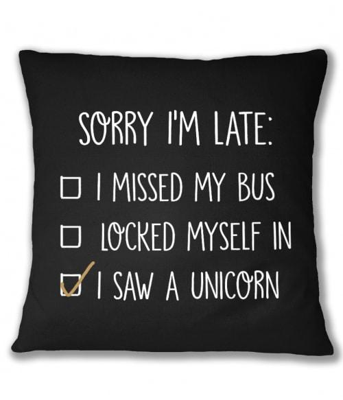 Sorry I'm late unicorn Póló - Ha Unicorn rajongó ezeket a pólókat tuti imádni fogod!