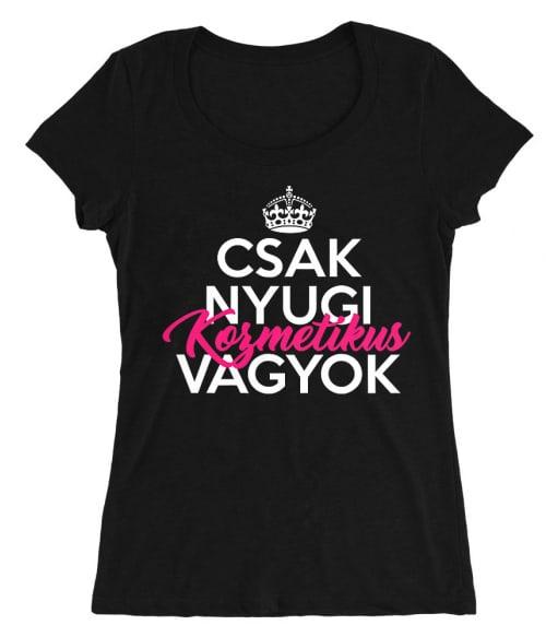 Csak nyugi kozmetikus vagyok Póló - Ha Beautician rajongó ezeket a pólókat tuti imádni fogod!