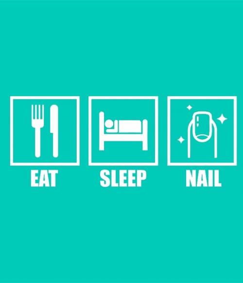 Eat Sleep Nail Póló - Ha Manicurist rajongó ezeket a pólókat tuti imádni fogod!