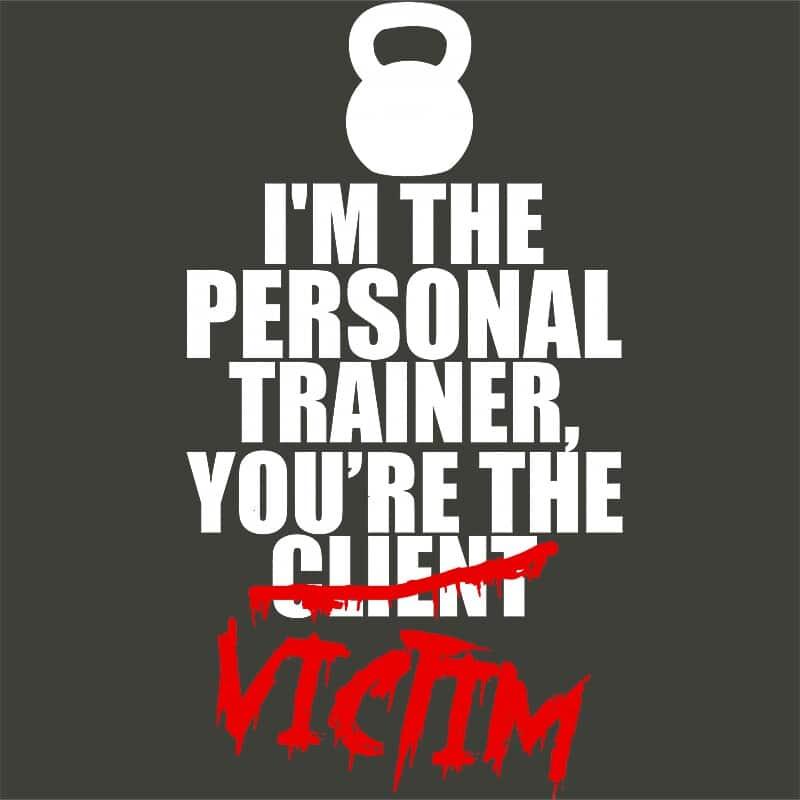 Personal trainer victim Póló - Ha Personal Trainer rajongó ezeket a pólókat tuti imádni fogod!