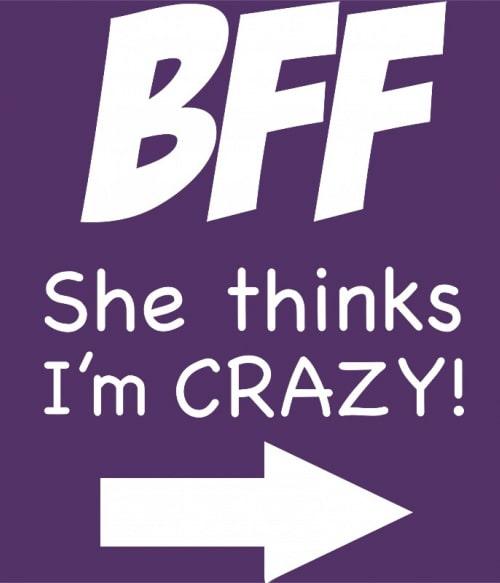 BFF she thinks Póló - Ha Friendship rajongó ezeket a pólókat tuti imádni fogod!