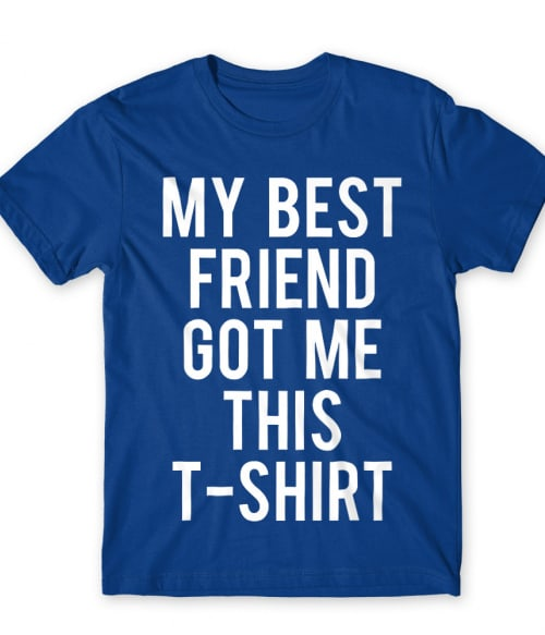 My best friend got me this t-shirt Póló - Ha Friendship rajongó ezeket a pólókat tuti imádni fogod!