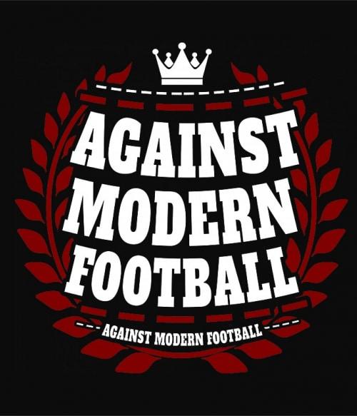 Against modern football Póló - Ha Football rajongó ezeket a pólókat tuti imádni fogod!