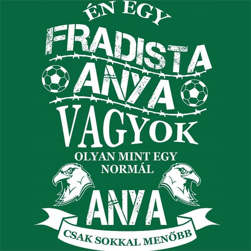Fradista anya Póló - Ha Football rajongó ezeket a pólókat tuti imádni fogod!