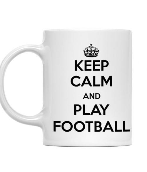 Keep calm and play football Póló - Ha Football rajongó ezeket a pólókat tuti imádni fogod!